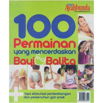 PT. Akses Media Favorit Ayahbunda Edisi Khusus - 100 Permainan Yang Mencerdaskan Bayi & Balita