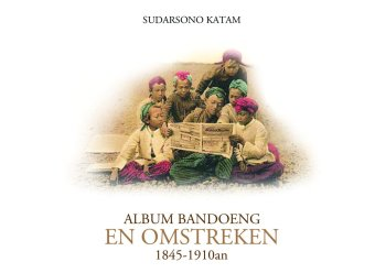 Khazanah Bahari Album Bandoeng en Omstreken 1845 - 1910an