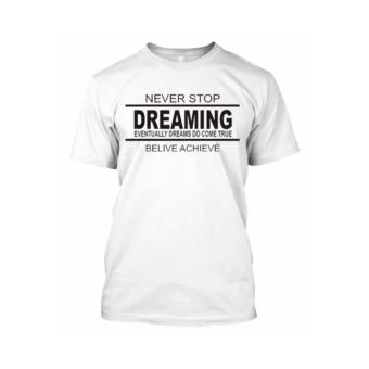 Kaos Distro Never Stop Dreaming Putih
