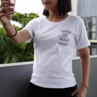 POLARISSHIRT - T-shirt NEVER TRY NEVER KNOW Tumblr Tee Cewek / Kaos Wanita /